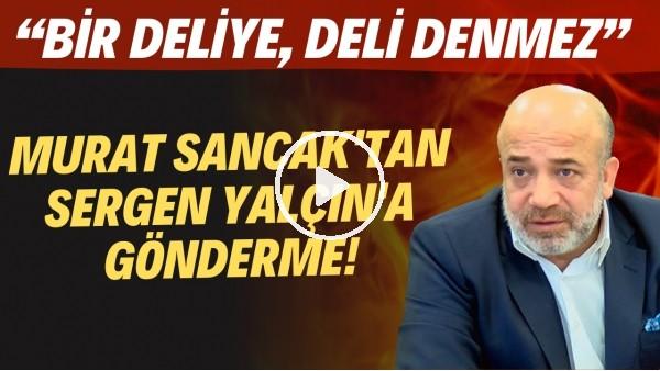 """'Murat Sancak'tan Sergen Yalçın'a 'Balotelli' göndermesi! """"Bir deliye, deli denmez"""""""