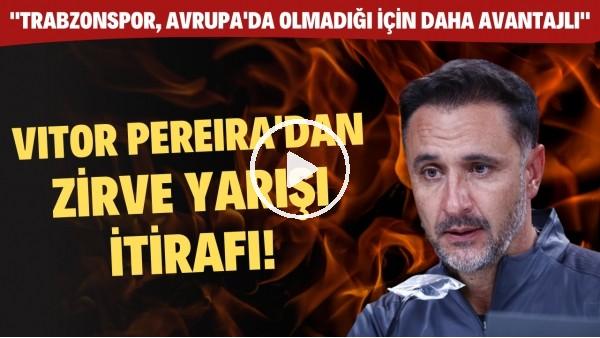 """'Vitor Pereira'dan zirve yarışı itirafı! """"Trabzonspor, Avrupa'a olmadığı için daha avantajlı"""""""