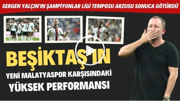 'Beşiktaş'ın Yeni Malatyaspor karşısındaki yüksek performansı | Bu oyun Dortmund maçı için yeter mi?