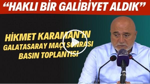 """'Hikmet Karaman'ın Galatasaray maçı sonrası basın toplantısı! """"Haklı bir galibiyet aldık"""""""