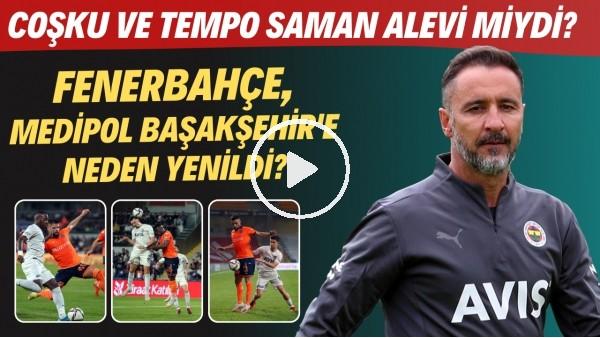 'Fenerbahçe, Medipol Başakşehir'e neden yenildi? | Coşku ve tempo saman alevi miydi?