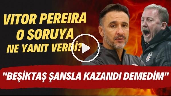 """'Vitor Pereira o soruya ne yanıt verdi? """"Beşiktaş şansa kazandı demedim"""""""