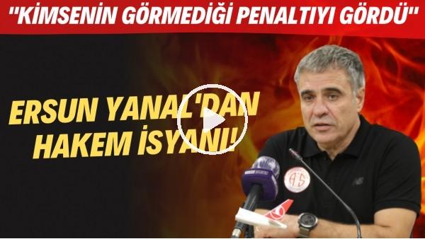 """'Ersun Yanal'dan hakem isyanı! """"Kimsenin görmediği penaltıyı gördü"""""""