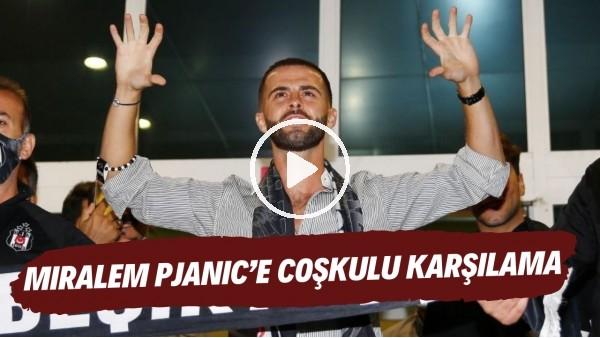 'Beşiktaş taraftarından Miralem Pjanic'e coşkulu karşılama