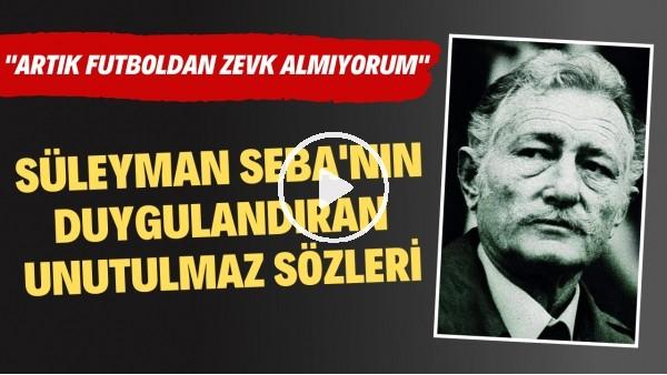 """'Süleyman Seba'nın duygulandıran unutulmaz sözleri: """"Artık futboldan zevk almıyorum"""""""