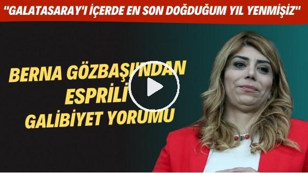"""'Berna Gözbaşı'ndan esprili galibiyet yorumu: """"Galatasaray içerde en son doğduğum yıl yenmişiz"""""""