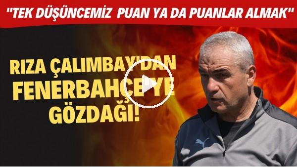 """'Rıza Çalımbay'dan Fenerbahçe'ye gözdağı! """"Tek düşüncemiz  puan ya da puanlar almak"""""""