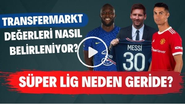 'Transfermarkt değerleri nasıl belirleniyor? | Süper Lig neden geride?