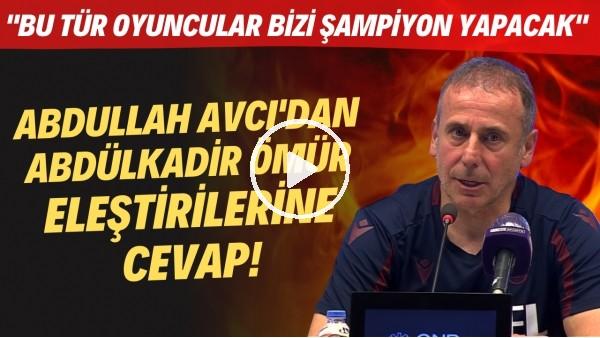 """'Abdullah Avcı'dan Abdülkadir Ömür eleştirilerine cevap! """"Bu tür oyuncuları bizi şampiyon yapacak"""""""