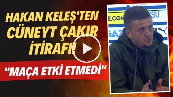 """'Hakan Keleş'ten Cüneyt Çakır itirafı! """"Maça etki etmedi"""""""
