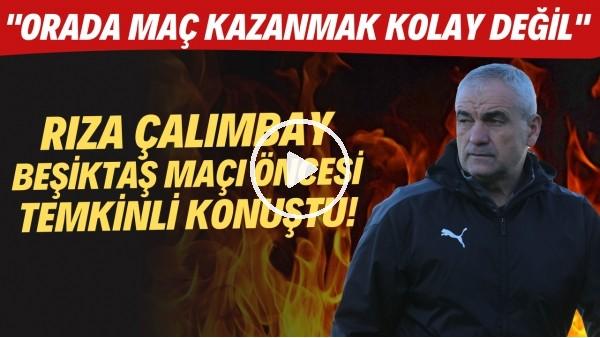 """'Rıza Çalımbay, Beşiktaş maçı öncesi temkinli konuştu! """"Orada maç kazanmak kolay değil"""""""