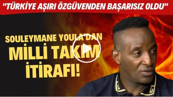 """Souleymane Youla'dan Milli Takım itirafı! """"Türkiye aşırı özgüvenden başarısız oldu"""""""