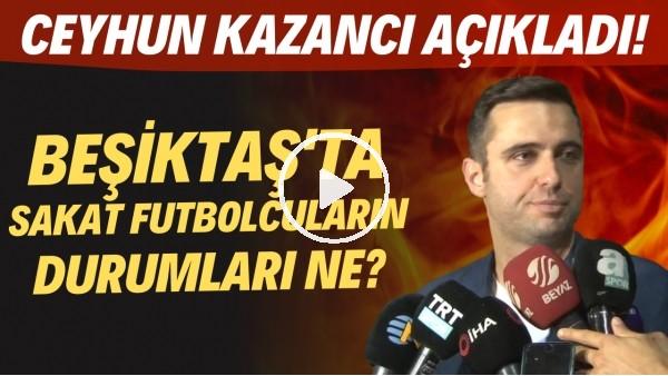 'Beşiktaş'ta sakat futbolcuların durumları ne? Ceyhun Kazancı açıkladı!
