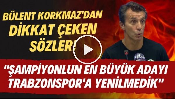 """'Bülent Korkmaz: """"Şampiyonluğun en büyük adayı Trabzonspor'a kendine evinde yenilmedik"""""""