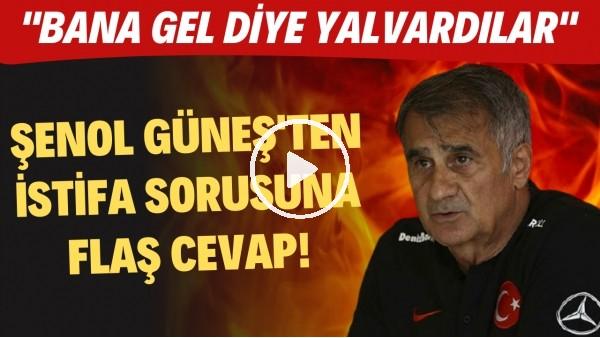 """Şenol Güneş'ten istifa sorusuna FLAŞ cevap! """"Gelirken bana yalvardılar"""""""