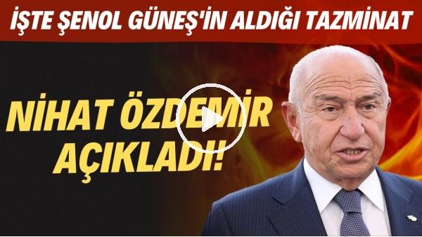 'Nihat Özdemir açıkladı! İşte Şenol Güneş'in aldığı tazminat!