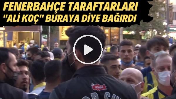 """'Fenerbahçe taraftarları """"Ali Koç"""" buraya diye bağırdı"""