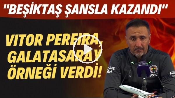 """'Vitor Pereira mağlubiyet sonrası Galatasaray örneği verdi! """"Beşiktaş şansla kazandı"""""""