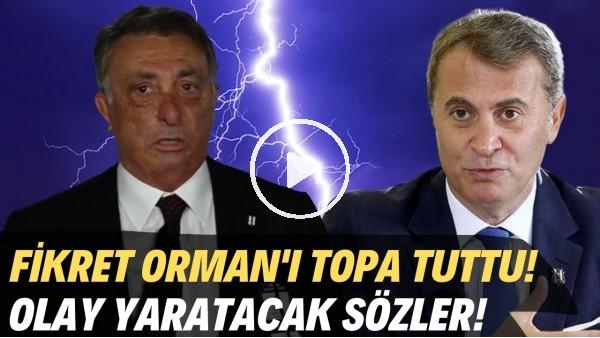 'Ahmet Nur Çebi, Fikret Orman'ı topa tuttu! Olay yaratacak sözler!