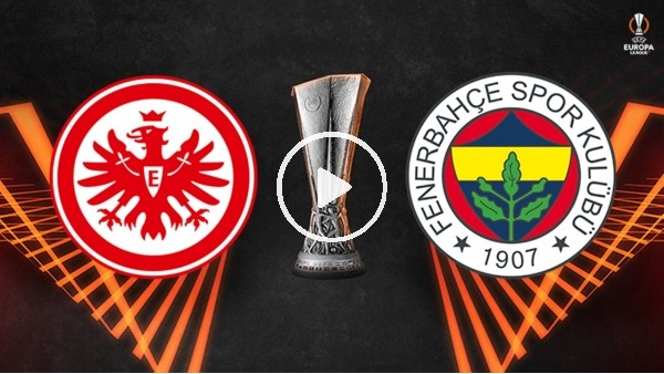 'Frankfurt - Fenerbahçe | Maç Merkezi