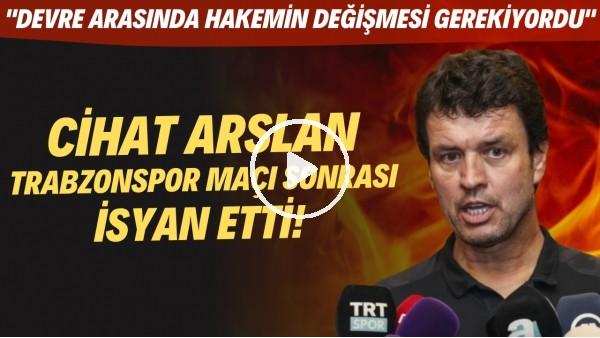"""'Cihat Arslan, Trabzonspor maçı sonrası isyan etti! """"Devre arasında hakemin değişmesi gerekiyordu"""""""