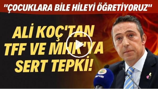 """'Ali Koç'tan TFF ve MHK'ya sert tepki! """"Çocuklara bile hileyi öğretiyoruz"""""""