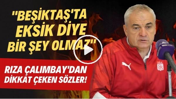 """'Rıza Çalımbay'dan dikkat çeken sözler! """"Beşiktaş'ta eksik diye bir şey olmaz"""""""