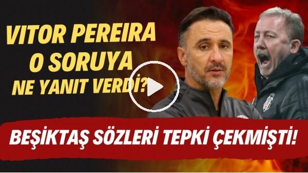 'Vitor Pereira o soruya ne yanıt verdi? Beşiktaş sözleri tepki çekmişti!