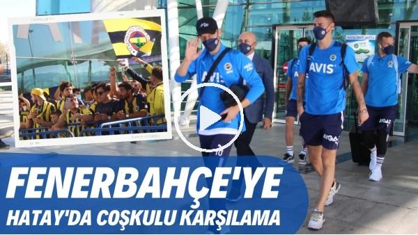 'Fenerbahçe kafilesi Hatay'da tezahüratlarla karşılandı