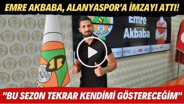 """'Emre Akbaba, Alanyaspor'a imzayı attı! """"Bu sezon tekrar kendini göstereceğim"""""""