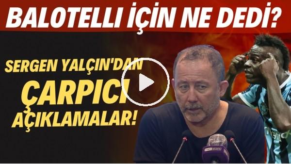 'Sergrn Yalçın'dan basın toplantısında FLAŞ açıklamalar! Balotelli için ne dedi?