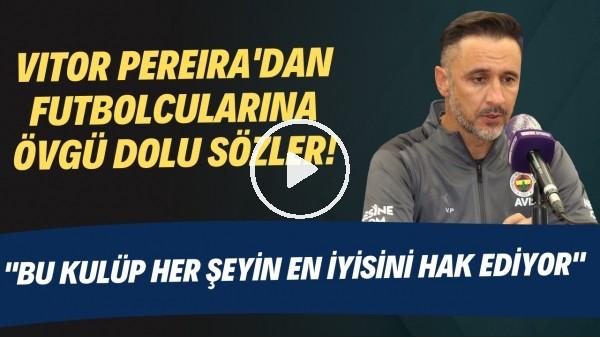 """'Vitor Pereira'dan futbolcularına övgü dolu sözler! """"Savaşmaya devam edeceğiz"""""""