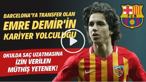 'Barcelona'ya transfer olan Emre Demir'in kariyer yolculuğu | Serbest kalma bedeli 400 milyon euro