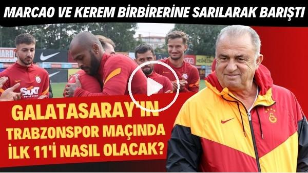'Galatasaray'ın Trabzonspor ilk 11'i nasıl olacak? | Marcao ve Kerem birbilerine sarılarak barıştılar