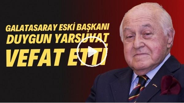 'Galatasaray'ın 35. başkanı Duygun Yarsuvat hayatını kaybetti