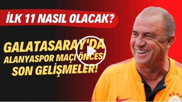'Galatasaray'da Alanyaspor maç öncesi son gelişmeler! İlk 11 nasıl olacak?