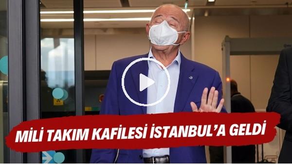 Milli Takım kafilesi İstanbul'a geldi | Nihat Özdemir soruları cevapsız bıraktı