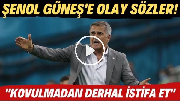 """Şenol Güneş'e olay sözler! """"Kovulmadan derhal istifa et"""""""