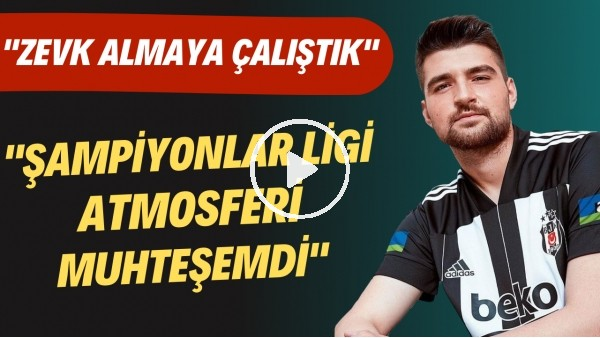 """'Ersin Destanoğlu: """"Şampiyonlar Ligi atmosferi muhteşemdi. Zevk almaya çalıştık"""