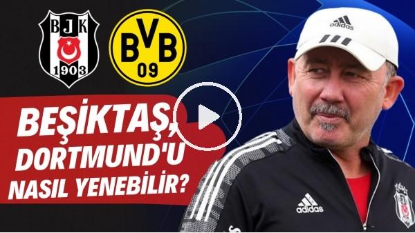 'Beşiktaş, Borussia Dortmund'u nasıl yenebilir? | Savunmada büyük sıkıntıları var