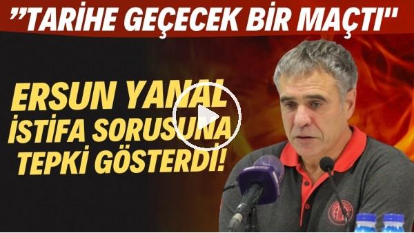 """'Ersun Yanal'dan istifa sorusuna tepki """"Tarihe geçecek bir maçtı"""""""