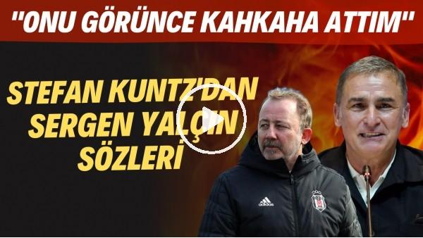 """'Stefan Kuntz'dan Sergen Yalçın sözleri! """"Onu görünce kahkaha attım"""""""