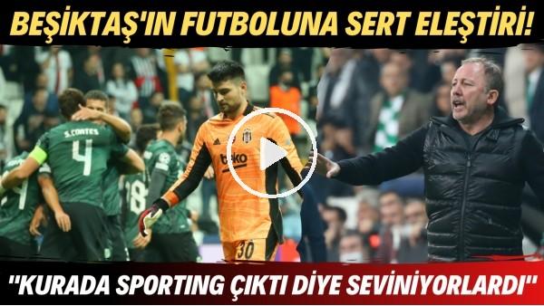 """'Beşiktaş'ın futboluna sert eleştiri! """"Kurada Sporting Lizbon çıktı diye seviniyorlardı"""""""