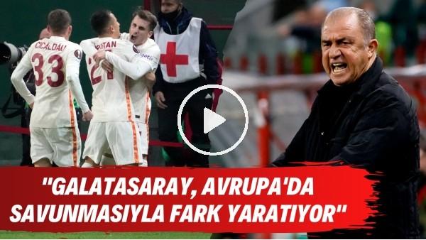 """' """"Galatasaray Avrupa'da savunmasıyla fark yaratıyor. 3 maçta hiç gol yemediler"""""""