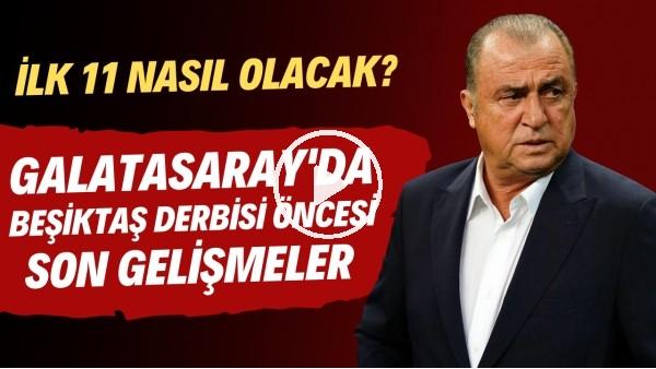 'Galatasaray'da Beşiktaş derbisi öncesi son gelişmeler | İlk 11 nasıl olacak?