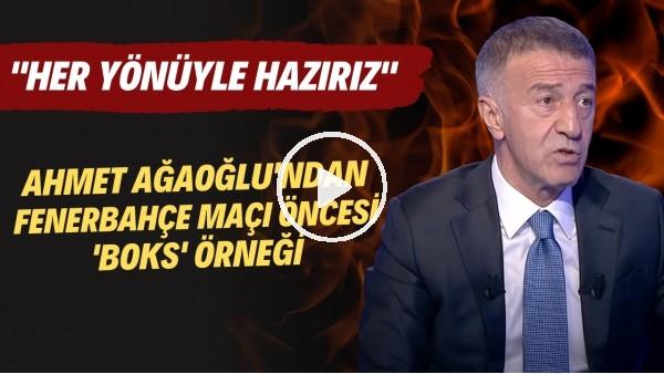 """'Ahmet Ağaoğlu'ndan Fenerbahçe maçı öncesi 'boks' örneği! """"Her yönüyle hazırız"""""""