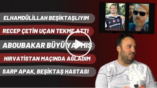 'Ferit Aktuğ: Elhamdülillah Beşiktaşlıyım | Sergen attı, gol oldu | Sarp Apak Beşiktaş hastası