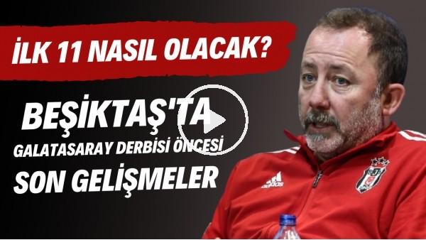 'Beşiktaş'ta Galatasaray derbisi öncesi son gelişmeler | İlk 11 nasıl olacak?