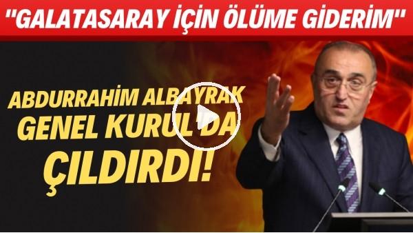 """'Abdurrahim Albayrak, Genel Kurul'da çıldırdı! """"Galatasaray için ölüme giderim"""""""