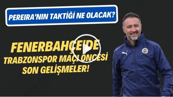 'Fenerbahçe'de Trabzonspor maçı öncesi son gelişmeler! Vitor Pereira'nın planı ne olcak?